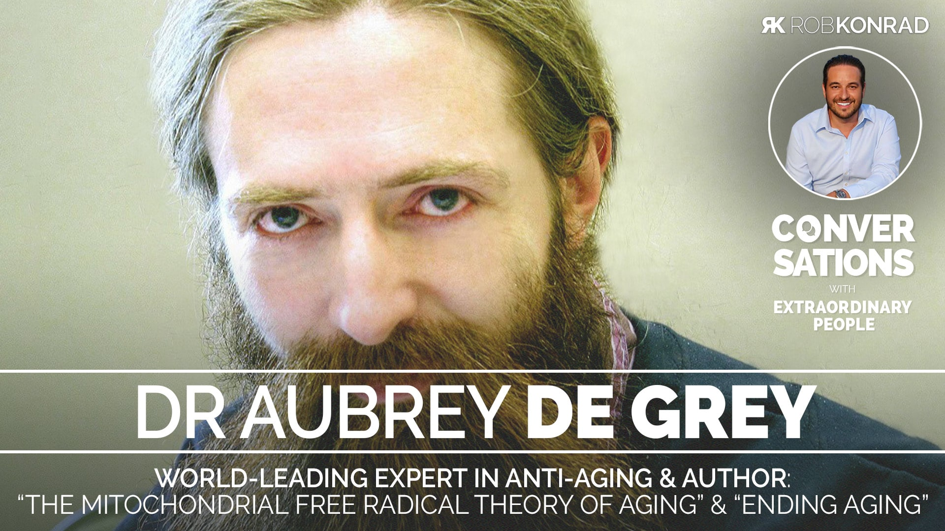 Rob-Konrad---Podcast-Episode---WIDE---Aubrey-de-Grey